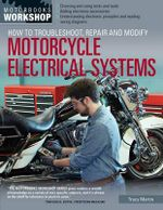 How to Troubleshoot, Repair, and Modify Motorcycle Electrical Systems : Motorbooks Workshop - Tracy Martin