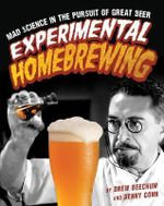 Experimental Homebrewing : Mad Science in the Pursuit of Great Beer - Drew Beechum
