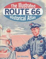 The Illustrated Route 66 Historical Atlas - Jim Hinckley