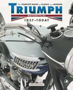 The Complete Book of Classic and Modern Triumph Motorcycles 1937-Today : Complete Book Series - Ian Falloon