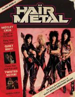 The Big Book of Hair Metal : The Illustrated Oral History of Heavy Metal's Debauched Decade - Martin Popoff