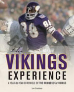 The Vikings Experience : A Year-by-Year Chronicle of Minnesota Vikings Football