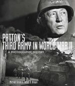 Patton's Third Army in World War II : A Photographic History - Michael Green