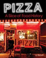 Pizza : A Slice of Food History - Liz Barrett