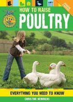 How to Raise Poultry : Everything You Need to Know - Christine Heinrichs
