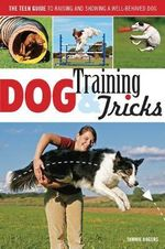 Dog Training & Tricks : The Guide to Raising and Showing a Well-Behaved Dog - Tammie Rogers