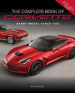 The Complete Book of Corvette : Every Model Since 1953 - Mike Mueller