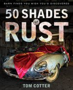 50 Shades of Rust : Barn Finds You Wish You'd Discovered - Tom Cotter