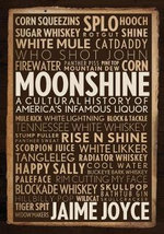 Moonshine : A Cultural History of America's Infamous Liquor - Jaime Joyce