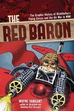 The Red Baron : The Graphic History of Richthofen's Flying Circus and the Air War in Wwi - Wayne Vansant