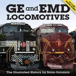 GE and EMD Locomotives : The Illustrated History - Brian Solomon