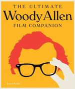 The Complete Woody Allen : Everything You Always Wanted to Know About Woody Allen Movies * but Were Afraid to Ask - Jason Bailey