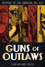 Guns of Outlaws : Weapons of the American Bad Man - Gerry Souter
