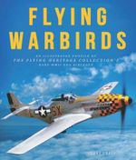 Flying Warbirds : An Illustrated Profile of the Flying Heritage Collection's Rare World War II-Era Aircraft - Cory Graff