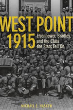 West Point, 1915 : Eisenhower, Bradley and the Class the Stars Fell on - Michael Haskew