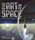 The Art of Space : The History of Space Art, from the Earliest Visions to the Graphics of the Modern Era - Zenith Press