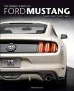 The Complete Book of Ford Mustang : Every Model Since 1964 1/2 - Mike Mueller