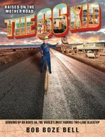 The 66 Kid : Raised on the Mother Road: Growing Up on Route 66, the World's Most Famous Two-Lane Blacktop - Bob Boze Bell