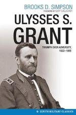 Ulysses S. Grant : Triumph Over Adversity, 1822-1865 - Zenith Press