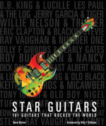 Star Guitars : 101 Guitars That Rocked the World - Dave Hunter