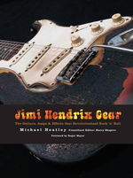 Jimi Hendrix Gear : The Guitars, Amps & Effects That Revolutionized Rock 'n' Roll - Michael Heatley
