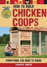 How to Build Chicken Coops : Everything You Need to Know - Samantha Johnson