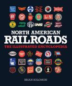North American Railroads : The Illustrated Encyclopedia - Brian Solomon