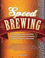 Speed Brewing : Recipes with Short Brew Days and Fast Fermentations for the Busy Brewer - Mary Izett