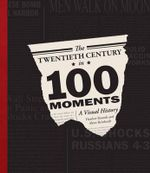 The Twentieth Century in 100 Moments : A Visual History - Akim Reinhardt