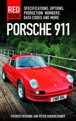 Porsche 911 Red Book : Specifications, Options, Production Numbers, Data Codes and More - Patrick C. Paternie