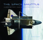 The Space Shuttle : Celebrating Thirty Years of NASA's First Space Plane - Piers Bizony