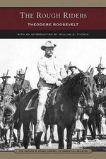 The Rough Riders : A Pictorial Guide and Celebration - Theodore Roosevelt