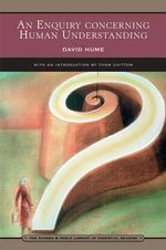 An Enquiry Concerning Human Understanding : And Selections from a Treatise of Human Nature - David Hume