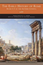 The Early History of Rome : Books I-V of the AB Urbe Condita - Livy