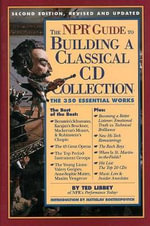 The NPR Guide to Building a Classical CD Collection : Second Edition, Revised and Updated - Ted Libbey