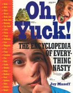 Oh, Yuck! : The Encyclopedia of Everything Nasty - Joy Masoff