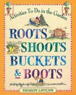 Roots, Shoots, Buckets and Boots : Gardening Together with Children - Sharon Lovejoy