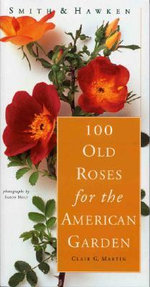 Smith and Hawken : Roses for the American Garden - Clair G. Martin