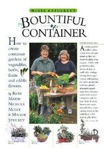 The Bountiful Container : Create Container Gardens of Vegetables, Herbs, Fruits, and Edible Flowers - Maggie Stuckey