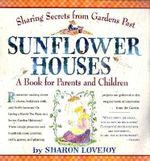 Sunflower Houses : A Book for Children and Their Grown-Ups - Sharon Lovejoy