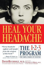 Heal Your Headache : The 1-2-3 Program for Taking Charge of Your Headaches - David Buchholz