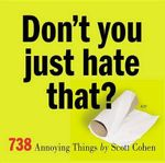 Don't You Just Hate That? : 738 Annoying Things - Scott Cohen