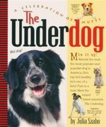 The Underdog : A Celebration of Mutts - Julia Szabo