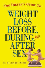Dieter's Guide to Weight Loss Before,During,and After Sex - Richard Smith