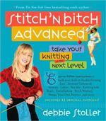 Stitch 'n Bitch Superstar Knitting : Go Beyond the Basics - Debbie Stoller