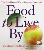 Food to Live by : The Earthbound Farm Organic Cookbook - Myra Goodman