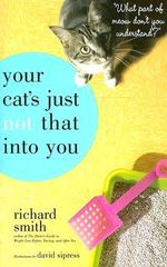 Your Cat's Just Not That into You : What Part Of Meow Don't You Understand? - Richard Smith