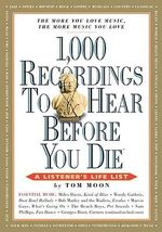 1000 Recordings to Hear Before You Die :  A Listener's Life List - Tom Moon