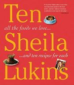 Ten : All the Foods We Love and Ten Recipes for Each - Sheila Lukins