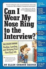 Can I Wear My Nose Ring to the Interview : A Crash Course in Finding, and Keeping Your First Real Job - Ellen Gordon Reeves